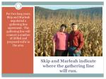 skip and marleah indicate where the gathering line will run