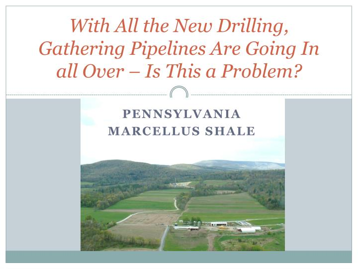 with all the new drilling gathering pipelines are going in all over is this a problem n.
