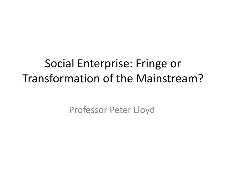 social enterprise fringe or transformation of the mainstream n.