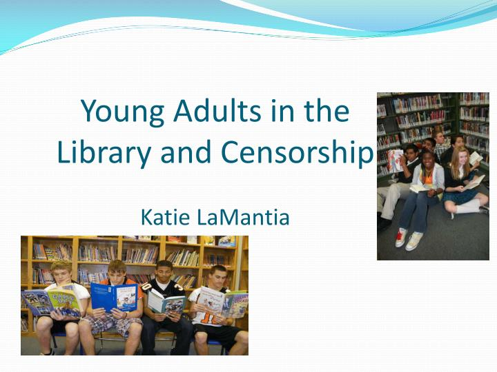 young adults in the library and censorship katie lamantia n.
