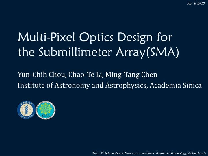multi pixel optics design for the submillimeter array sma n.