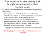 what should we do when running wrf for applications that reach to cloud resolving scales1