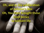 oh and as the exhilaration of autumn s bite oh you have brought these tired bones to brilliant life