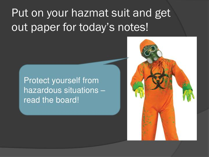 put on your hazmat suit and get out paper for today s notes n.