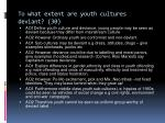 to what extent are youth cultures deviant 30