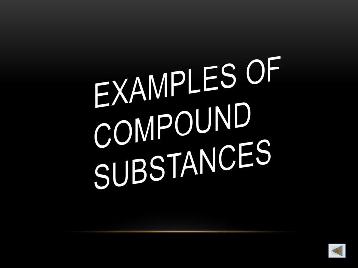 Examples of compound substances