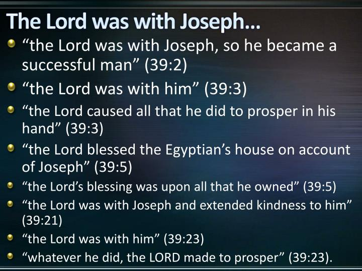 The Lord was with Joseph…