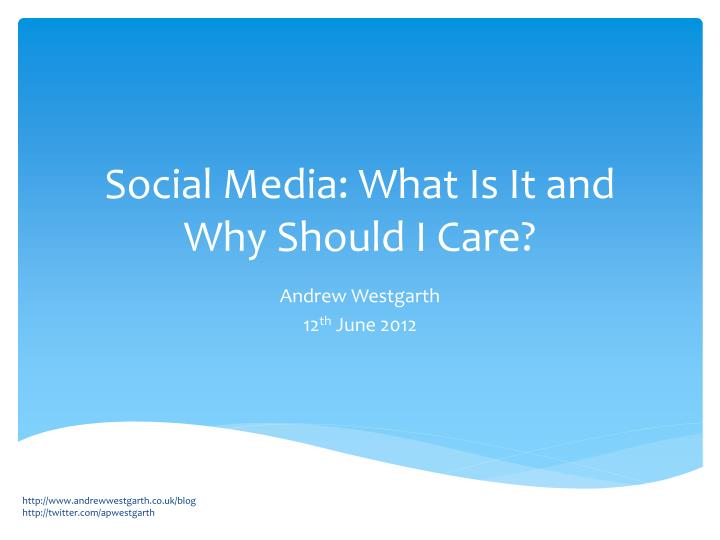 social media what is it and why should i care n.
