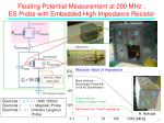 floating potential measurement at 200 mhz es probe with embedded high impedance resistor