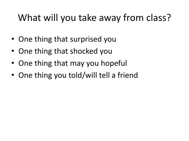 What will you take away from class