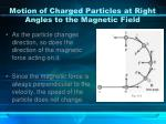 motion of charged particles at right angles to the magnetic field1