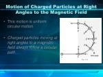 motion of charged particles at right angles to the magnetic field2