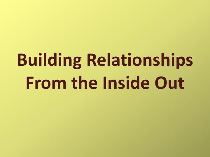 building relationships from the inside out n.