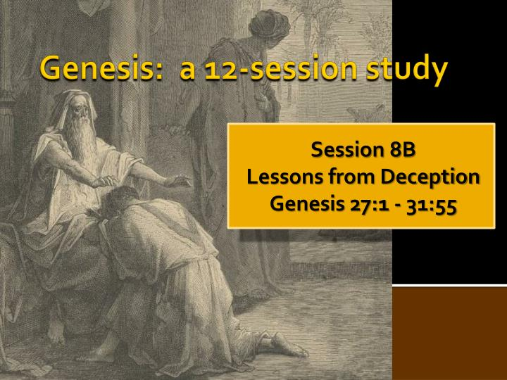 session 8b lessons from deception genesis 27 1 31 55 n.