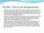 to do this is an assignment