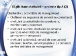 eligibilitate cheltuieli proiecte tip a 2