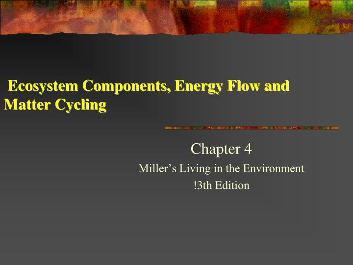 Ecosystem components energy flow and matter cycling