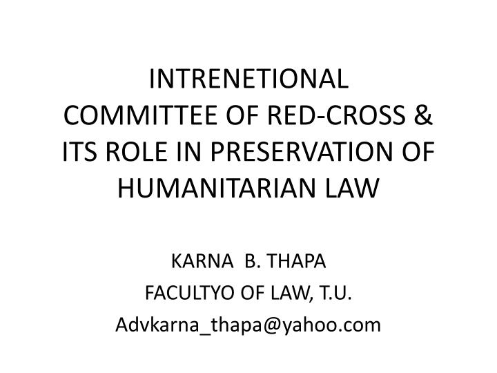 intrenetional committee of red cross its role in preservation of humanitarian law n.