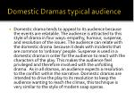 domestic dramas typical audience