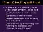 almost nothing will break