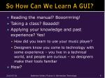 so how can we learn a gui