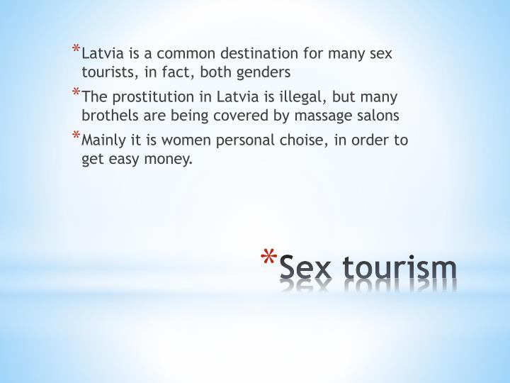 Latvia is a common destination for many sex tourists, in fact, both genders