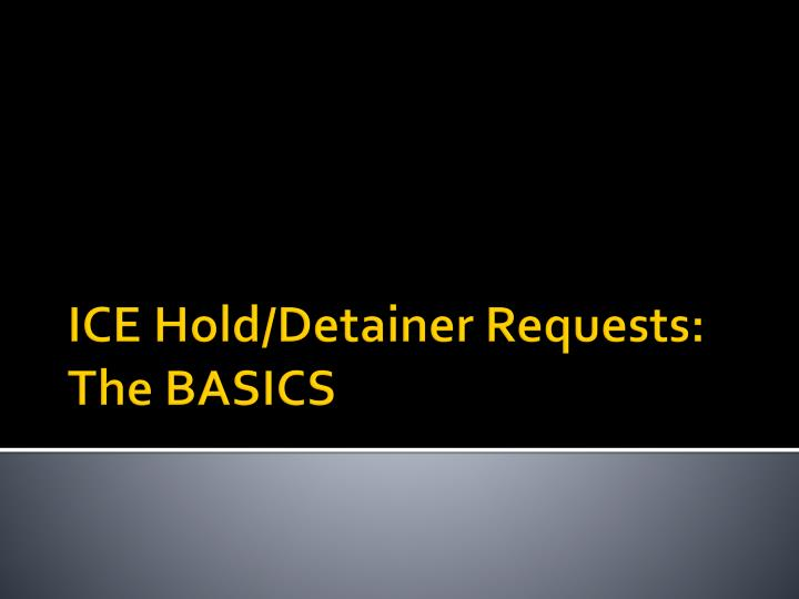 ice hold detainer requests the basics n.