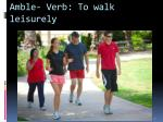 amble verb to walk leisurely