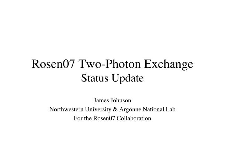 rosen07 two photon exchange status update n.
