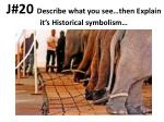 j 20 describe what you see then explain it s historical symbolism