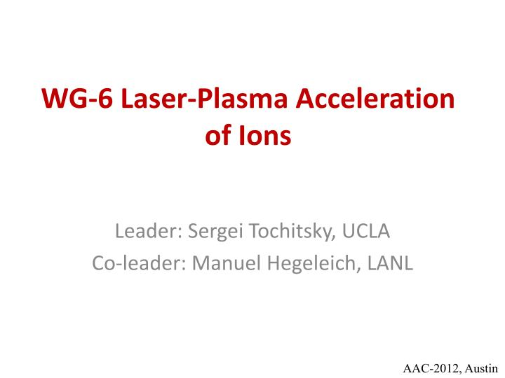 wg 6 laser plasma acceleration of ions n.