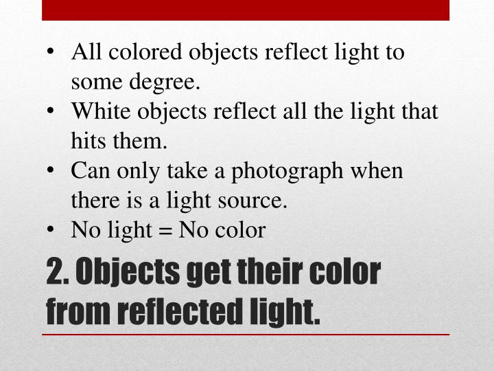 All colored objects reflect light to some degree.