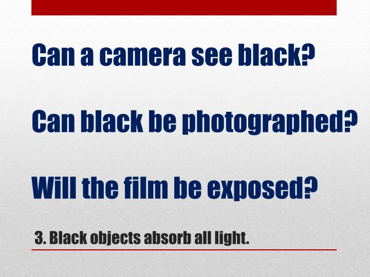 Can a camera see black?