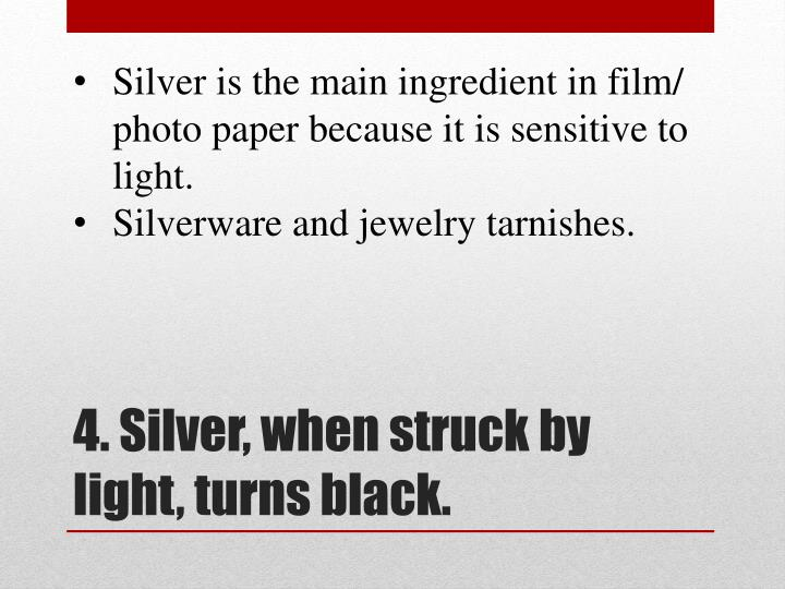 Silver is the main ingredient in film/ photo paper because it is sensitive to light.