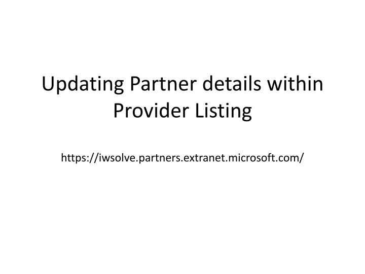 updating partner details within provider listing https iwsolve partners extranet microsoft com n.