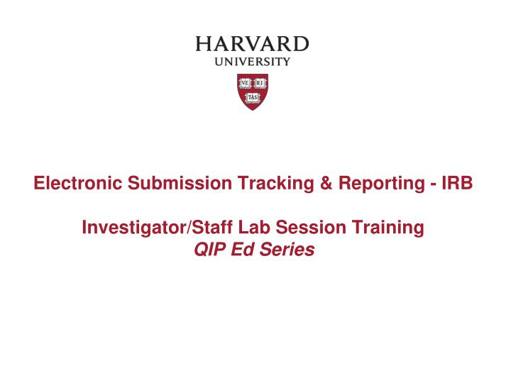 electronic submission tracking reporting irb investigator staff lab session training qip ed series n.
