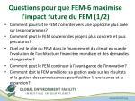 questions pour que fem 6 maximise l impact future du fem 1 2