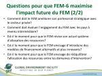 questions pour que fem 6 maximise l impact future du fem 2 2