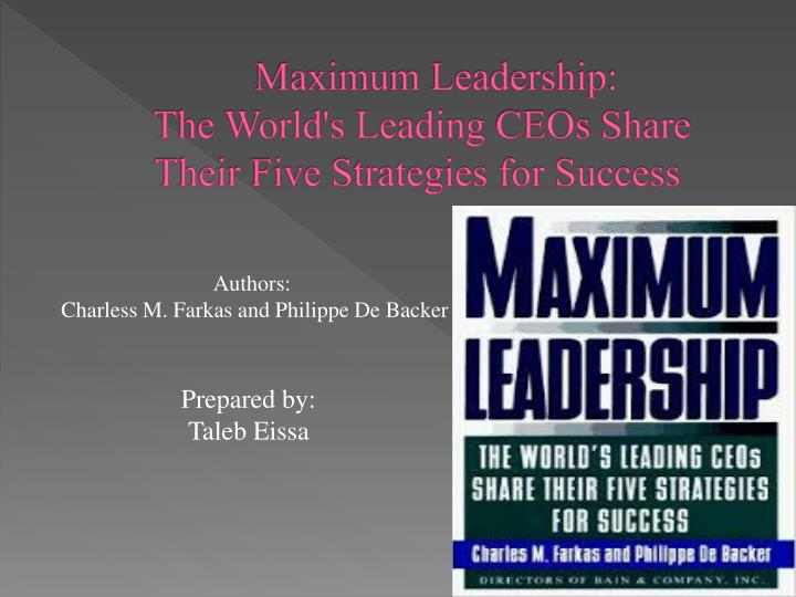 maximum leadership the world s leading ceos share their five strategies for success n.