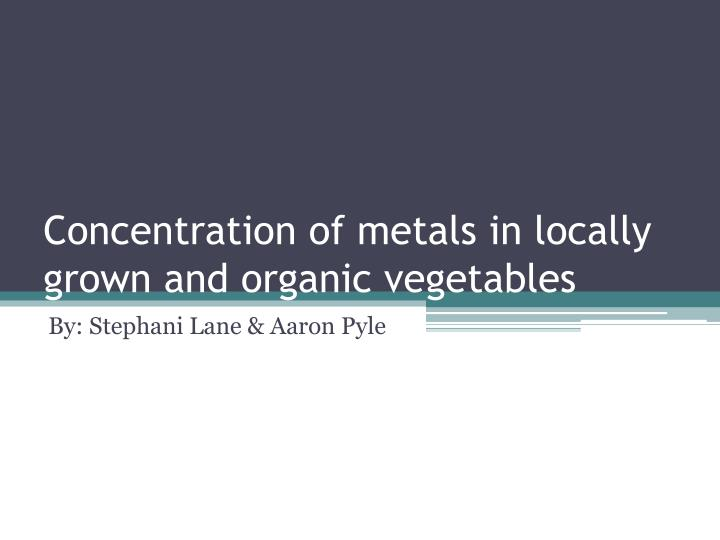 concentration of metals in locally grown and organic vegetables n.