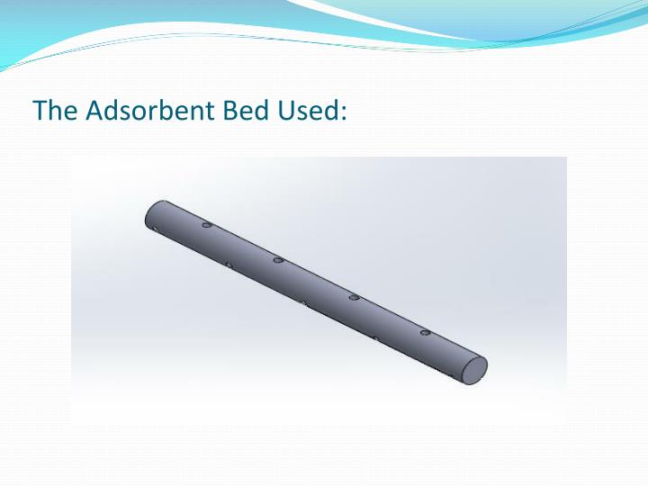 The Adsorbent Bed Used: