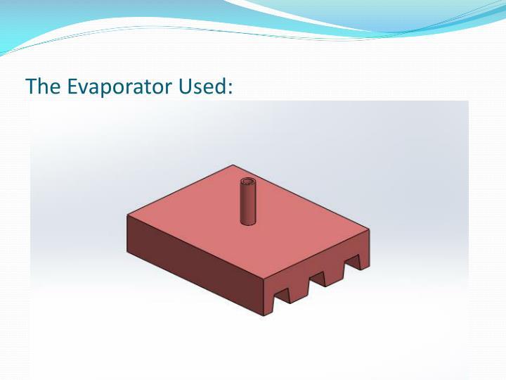 The Evaporator Used: