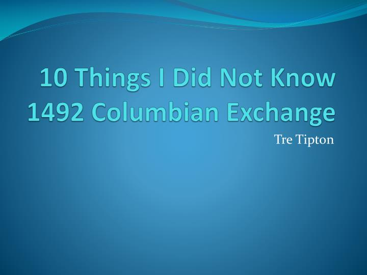 10 things i did not know 1492 columbian exchange n.
