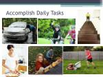 accomplish daily tasks