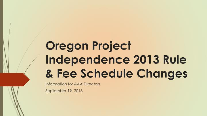 oregon project independence 2013 rule fee schedule changes n.