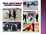 poplar kind of sport in the world is curling