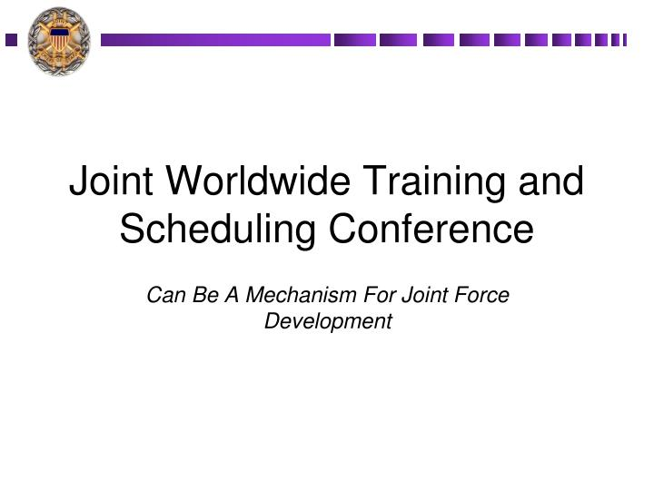 joint worldwide training and scheduling conference n.