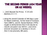the second period 434 years or 62 weeks