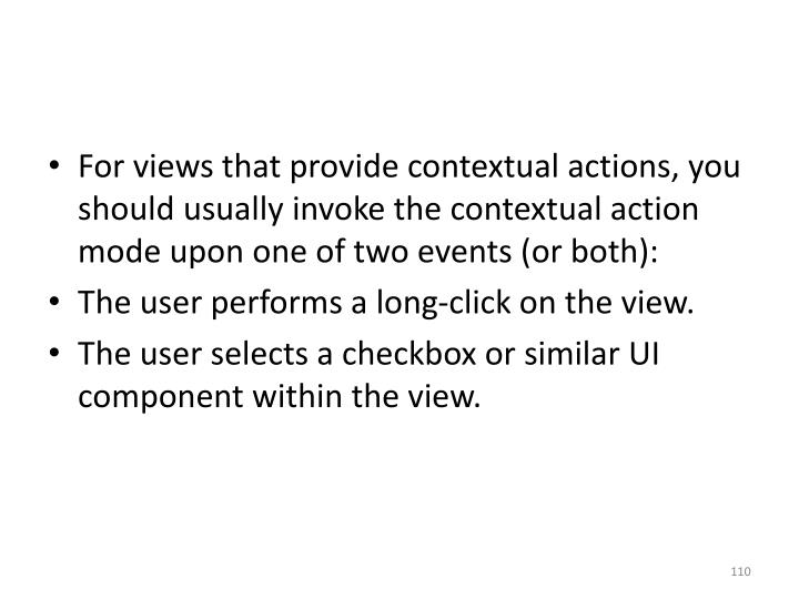 For views that provide contextual actions, you should usually invoke the contextual action mode upon one of two events (or both):