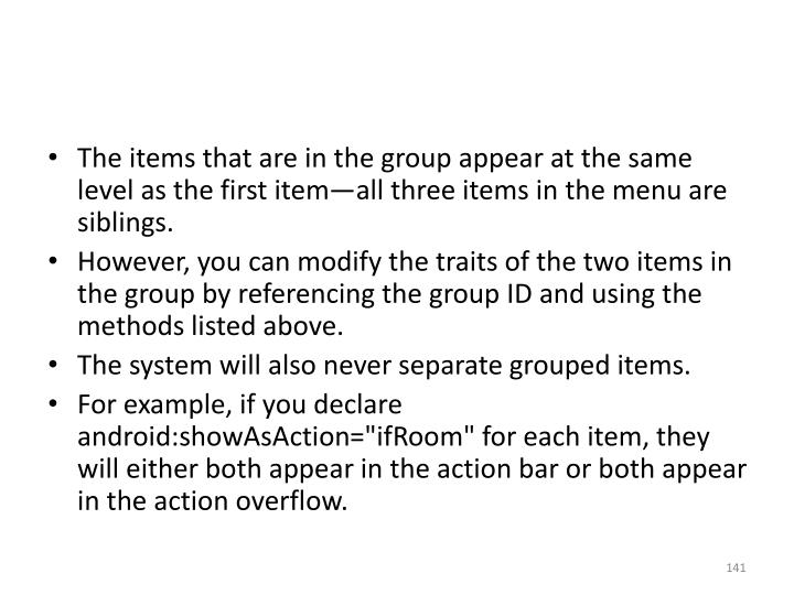 The items that are in the group appear at the same level as the first item—all three items in the menu are siblings.